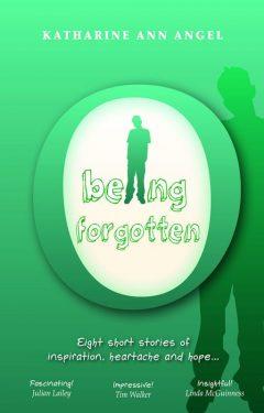 Being Forgotten - Katharine Ann Angel