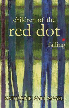 Children of the Red Dot Falling - Katharine Ann Angel